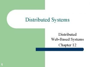 Distributed Systems Distributed WebBased Systems Chapter 12 1