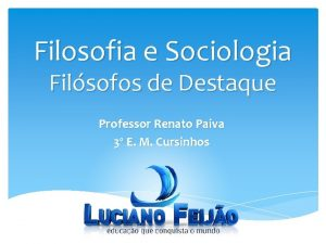 Filosofia e Sociologia Filsofos de Destaque Professor Renato