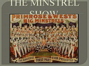 THE MINSTREL SHOW The Minstrel Show an original