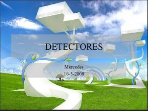 DETECTORES Mercedes 16 5 2008 About the simulations