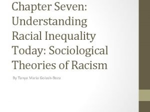 Chapter Seven Understanding Racial Inequality Today Sociological Theories
