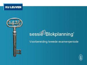 sessie Blokplanning Voorbereiding tweede examenperiode Eerst nog even