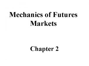 Mechanics of Futures Markets Chapter 2 FORWARDS AND