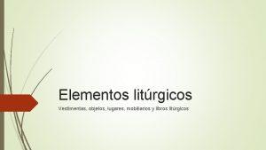 Elementos litrgicos Vestimentas objetos lugares mobiliarios y libros