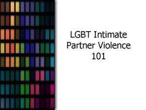 LGBT Intimate Partner Violence 101 Objectives n n