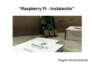 Raspberry Pi Instalacin Rogelio Ferreira Escutia Instalacin Pgina