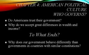 CHAPTER 4 AMERICAN POLITICAL CULTURE WHO GOVERNS n