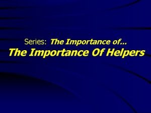 Series The Importance of The Importance Of Helpers