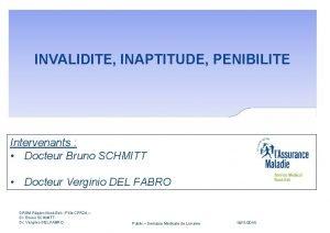 INVALIDITE INAPTITUDE PENIBILITE Couverture Intervenants Docteur Bruno SCHMITT