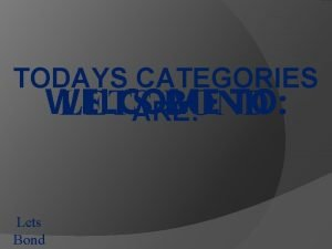 TODAYS CATEGORIES WELCOME TO LETS BOND ARE Lets