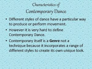Characteristics of Contemporary Dance Different styles of dance