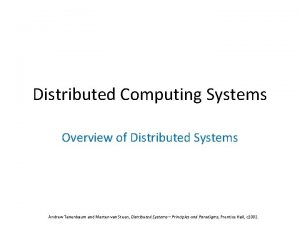 Distributed Computing Systems Overview of Distributed Systems Andrew