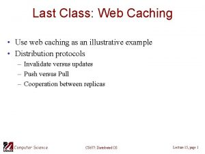 Last Class Web Caching Use web caching as