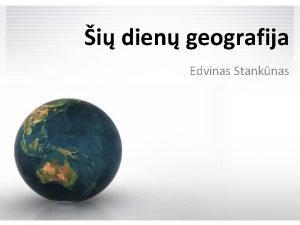 i dien geografija Edvinas Stanknas 1 Nuotoliniai tyrimo