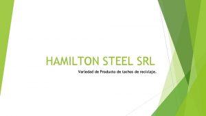 HAMILTON STEEL SRL Variedad de Producto de tachos