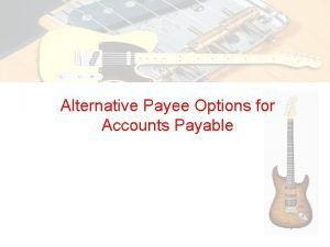 Alternative Payee Options for Accounts Payable Available options