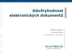 Dvryhodnost elektronickch dokument Robert Gogela senior konzultant Hradec