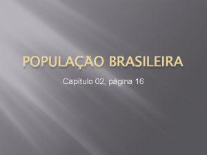 POPULAO BRASILEIRA Captulo 02 pgina 16 Alguns conceitos
