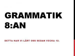 GRAMMATIK 8 AN DETTA HAR VI LRT OSS