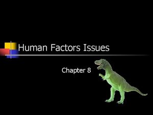 Human Factors Issues Chapter 8 What is Human