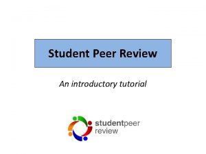 Student Peer Review An introductory tutorial The peer