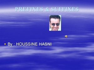 PREFIXES SUFFIXES By HOUSSINE HASNI IPREFIXES Dis means