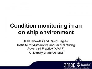 Condition monitoring in an onship environment Mike Knowles