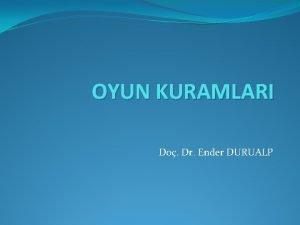 OYUN KURAMLARI Do Dr Ender DURUALP OYUN KURAMLARI