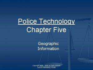 Police Technology Chapter Five Geographic Information Copyright 2005