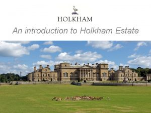 An introduction to Holkham Estate THE COKE FAMILY
