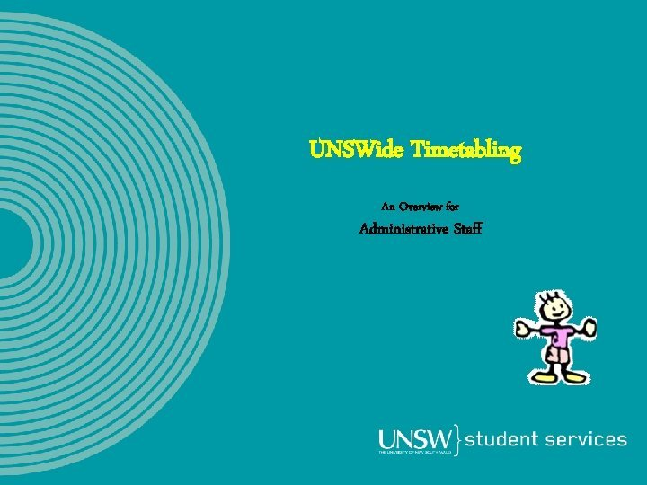 UNSWide Timetabling An Overview for Administrative Staff Objective