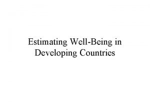 Estimating WellBeing in Developing Countries WellBeing 1 What