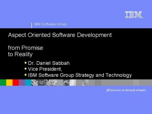IBM Software Group Aspect Oriented Software Development from