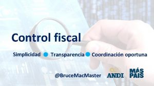 Control fiscal Simplicidad Transparencia Coordinacin oportuna Bruce Mac