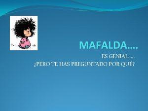 MAFALDA ES GENIAL PERO TE HAS PREGUNTADO POR