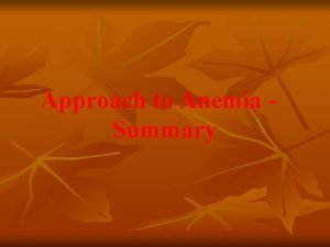 Approach to Anemia Summary Approach to Anemia Case