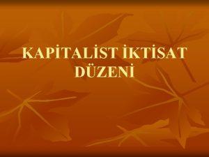 KAPTALST KTSAT DZEN n n Kapitalizm zel mlkiyet