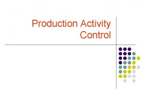Production Activity Control Production Activity Control Introduction MRP
