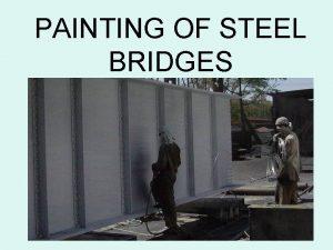 PAINTING OF STEEL BRIDGES 1 Maintenance of Steel