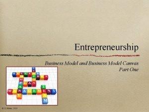 Entrepreneurship Business Model and Business Model Canvas Part