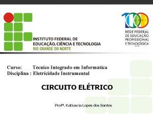 Curso Tcnico Integrado em Informtica Disciplina Eletricidade Instrumental