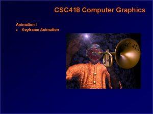 CSC 418 Computer Graphics Animation 1 n Keyframe