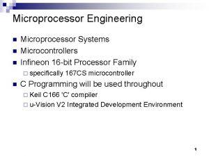 Microprocessor Engineering n n n Microprocessor Systems Microcontrollers