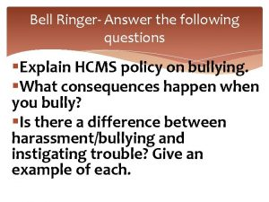 Bell Ringer Answer the following questions Explain HCMS