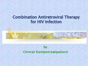 Combination Antiretroviral Therapy for HIV Infection by Ormrat