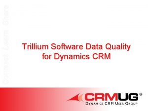 Connect Learn Share Trillium Software Data Quality for