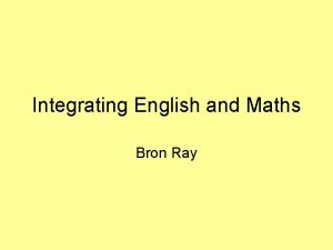 Integrating English and Maths Bron Ray The Law