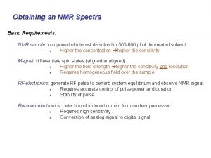 Obtaining an NMR Spectra Basic Requirements NMR sample