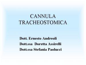 CANNULA TRACHEOSTOMICA Dott Ernesto Andreoli Dott ssa Doretta