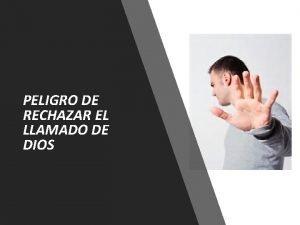 PELIGRO DE RECHAZAR EL LLAMADO DE DIOS Dice
